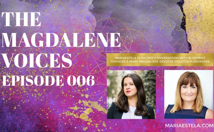 The Magdalene Voices, The double Meaning of Mary Magdalene, Violetta Pleshakova, Mariaestela, Spiritual Business Mentor