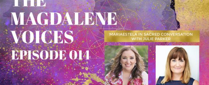 The Magdalene Voices, Julie Parker, Mariaestela. Spiritual Business Mentor, Catalyst, Facilitator