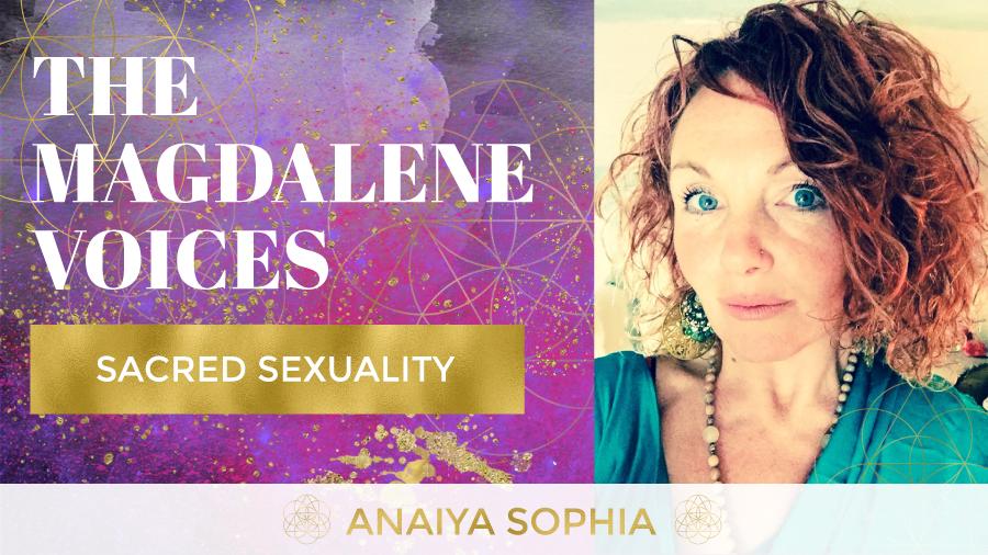 The Magdalene Voices, Anaiya Sophia, Sacred Sexuality, Mariaestela, Spiritual Business Mentor