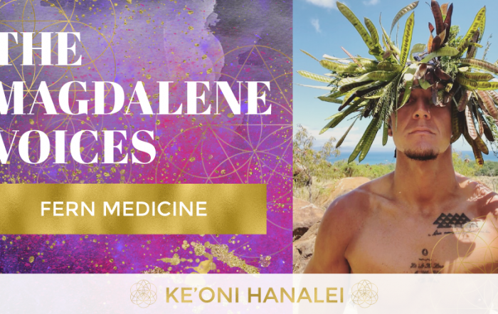 The Magdalene Voices, Ke'oni Hanalei, Fern Medicine, Mariaestela, Spiritual Business Mentor, Catalyst & Facilitator