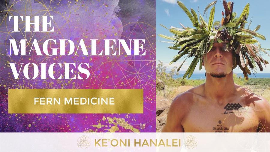 The Magdalene Voices, Ke'oni Hanalei, Fern Medicine, Mariaestela, Spiritual Business Mentor, Catalyst & Facilitator