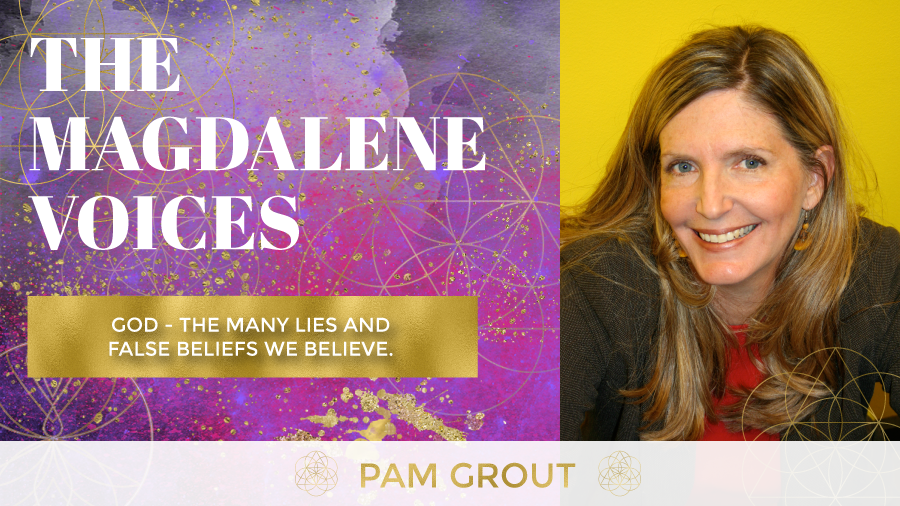 The Magdalene Voices Show & Podcast, Spiritual Business Coach, Mariaestela, Pam Grout, God - The Many Lies and false Beliefs We Believe