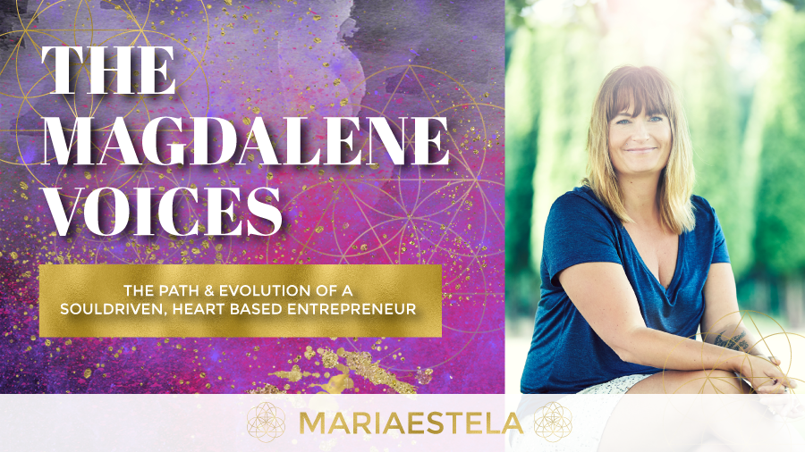 The Magdalene Voices Show & Podcast, The Path of a Souldriven heartbased Entrepreneur, Mariaestela