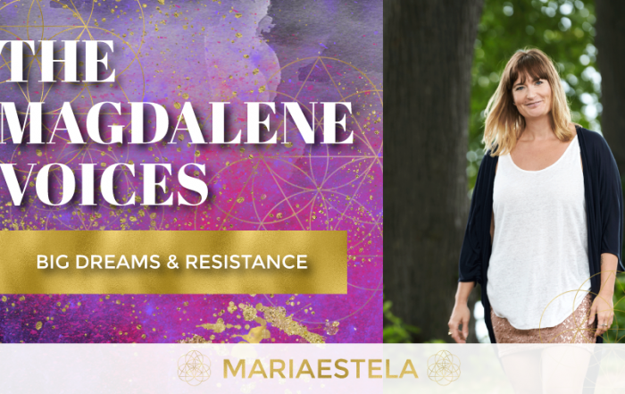 Th eMagdalene Voices Show & Podcast, Big Dreams & Resistance, Mariaestela, Spiritual Business Coach