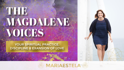 The Magdalene Voices Show & Podcast, Spiritual Practice Discipline & Expansion of Love, Mariaestela