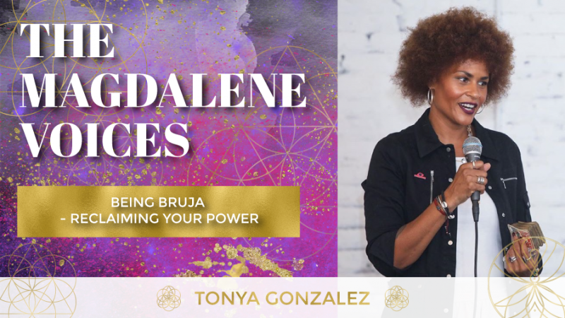 The Magdalene Voices Show & Podcast, Tonya Gonzalez, Being Bruja, Spiritual Business Coach, Mariaestela