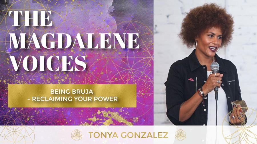 The Magdalene Voices Show & Podcast, Tonya Gonzalez, Being Bruja, Spiritual Business Coach, Mariaestela
