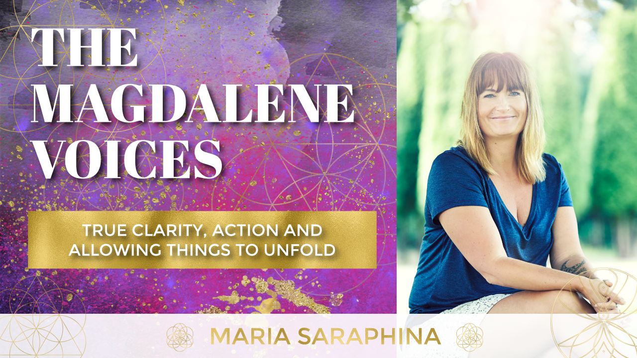 The Magdalene Voices, True Clarity Action & Allowing Things To Unfold, Spiritual Business Coach, EAM® Mentor, Maria Saraphina