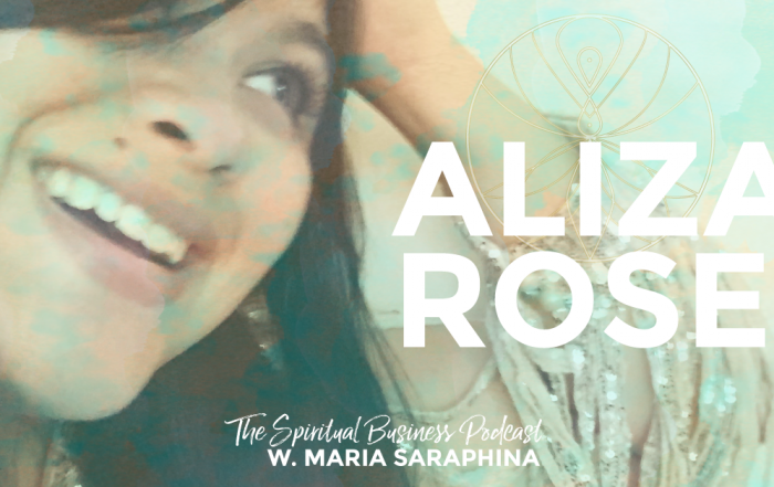 The Spiritual Business Show & Podcast, Aliza Rose, The Business Mystic, Spiritual Business Coach, Maria Saraphina