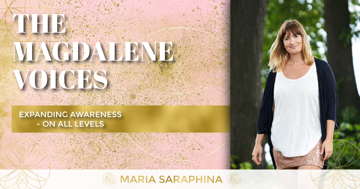 The Magdalene Voices Show & Podcast. Expanding Awareness - On All Levels, Spiritual Business Coach, Maria Saraphina