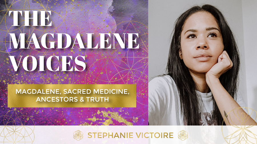 The Magdalene Voices Show & Podcast, Magdalene Sacred Medicine Ancestors & Truth w. Stephanie Victorie, Petal & Moss Spirit & Bone, Spiritual Business Coach, Maria Saraphina