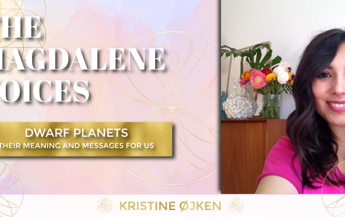 The Magdalene Voices Show & Podcast, Dwarf Planets, Kristine Ojken, Spiritual Business Coach, Maria Saraphina