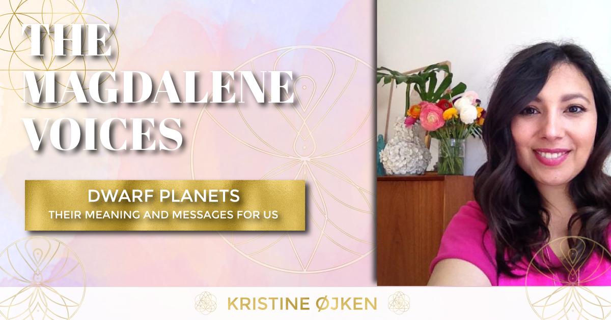The Magdalene Voices Show & Podcast, Dwarf Planets, Kristine Ojken, Spiritual Business Coach, Maria Saraphina