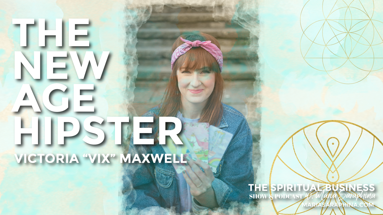 The Spiritual Business Show & Podcast, Spiritual Business Coach, Maria Saraphina, Victoria Vix Maxwell The New Age Hipster