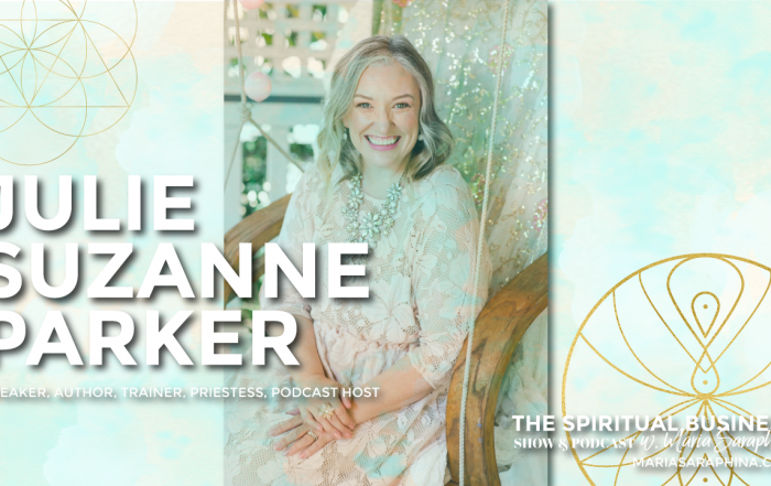 The Spiritual Business Show & Podcast, Spiritual Business Coach, Maria Saraphina, Julie Suzanne Parker
