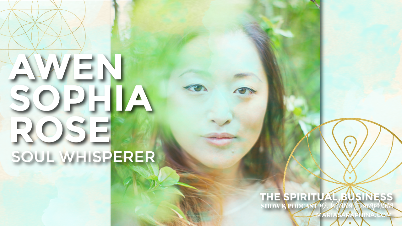 The Spiritual Business Show & Podcast, Spiritual Business Coach, EAM Mentor, Maria Saraphina, Awen Sophia Rose