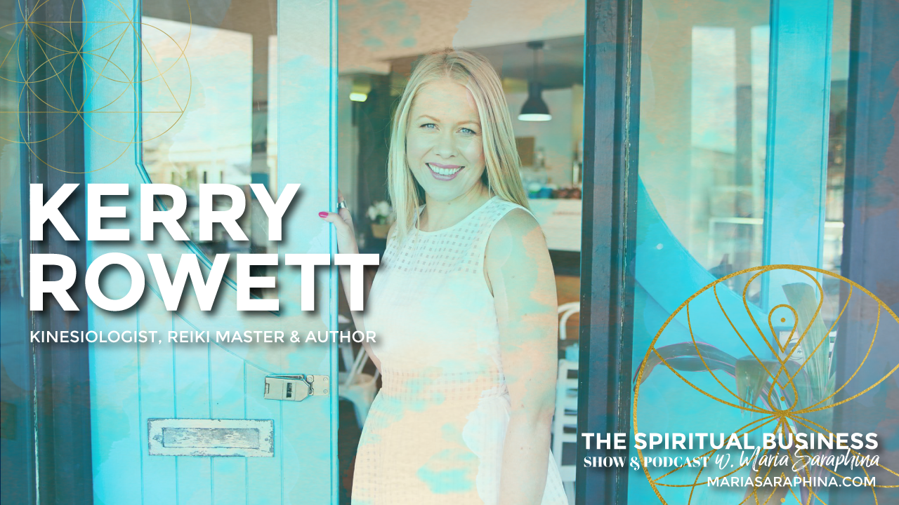The Spiritual Business Show & Podcast, Spiritual Business Coach, EAM® Mentor, Maria Saraphina, Kerry Rowett